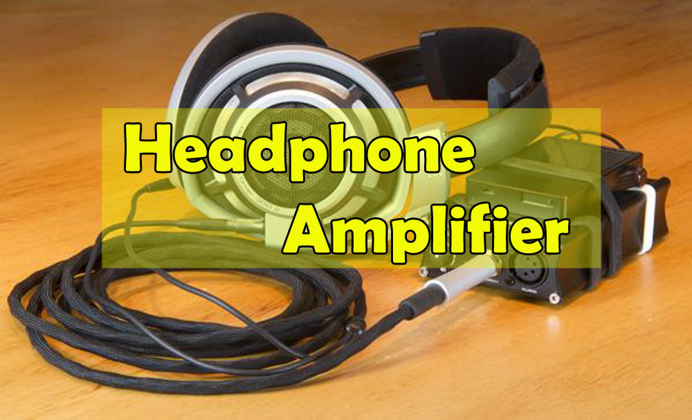 What is a headphone Amplifiers and why we need them